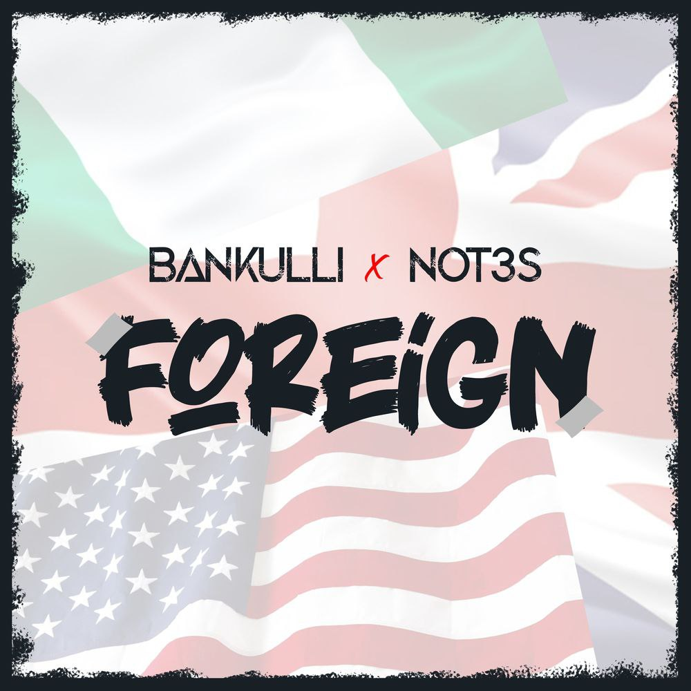 [Music] Bankulli Ft. Not3s – Foriegn