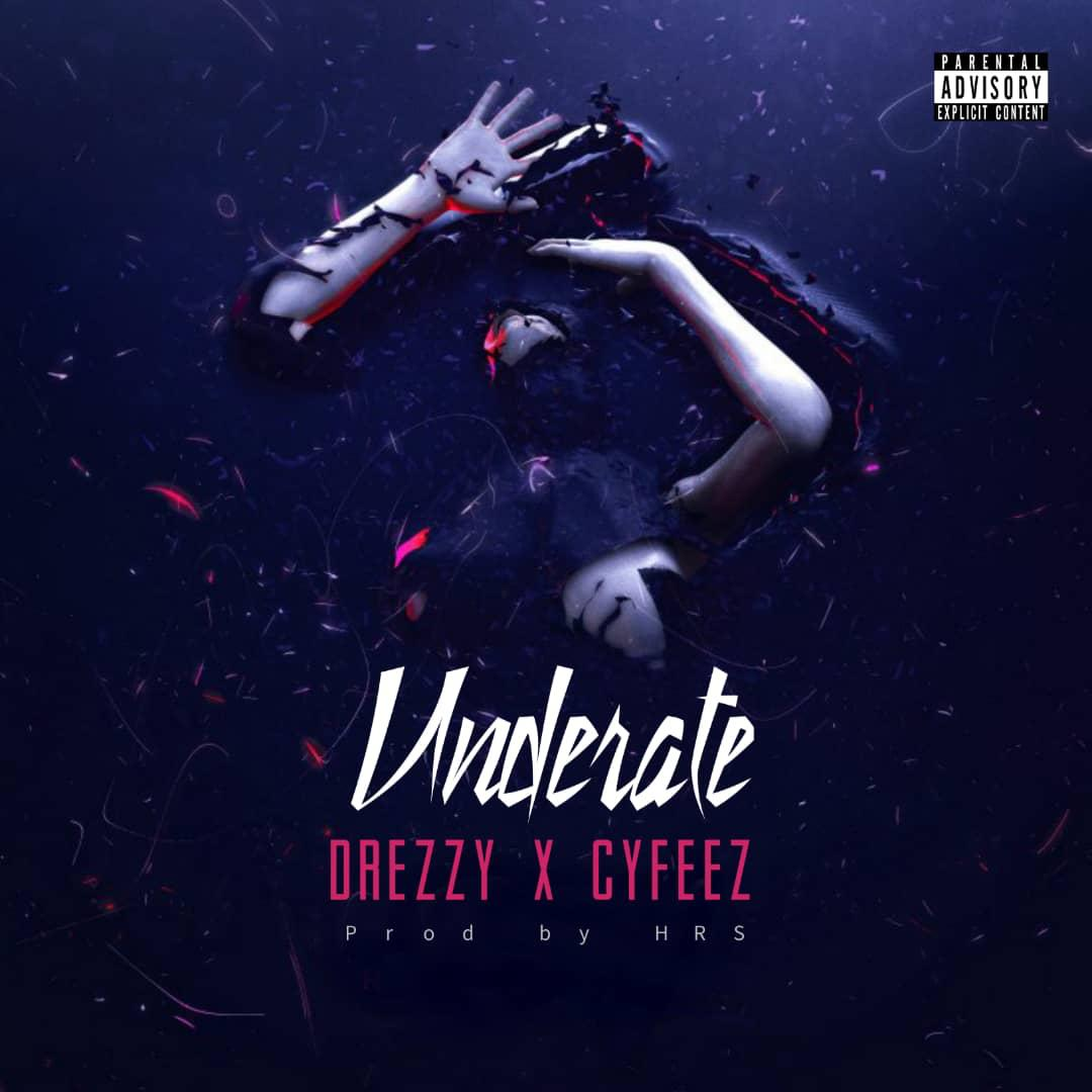 [Music] Drezzy Ft. Cyfeez – Underrate
